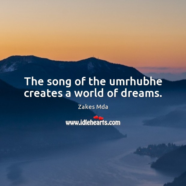 The song of the umrhubhe creates a world of dreams. Image