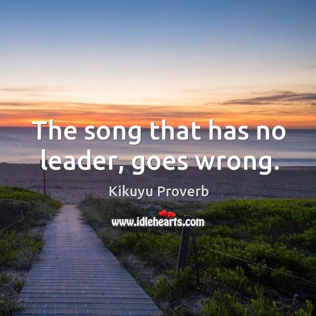 The song that has no leader, goes wrong. Kikuyu Proverbs Image