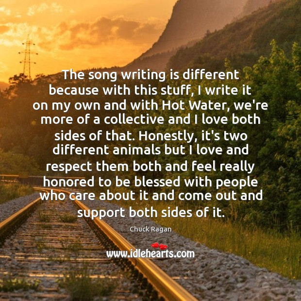 The song writing is different because with this stuff, I write it Image