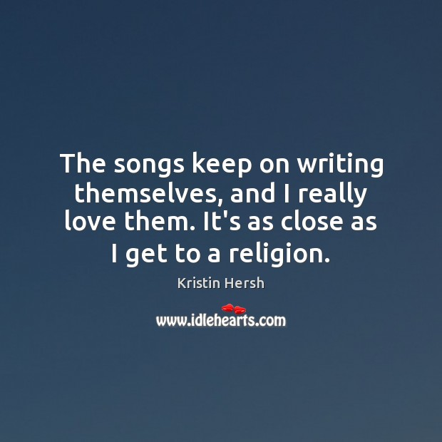 The songs keep on writing themselves, and I really love them. It's Image
