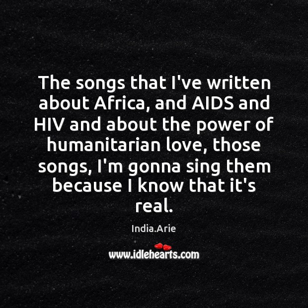 The songs that I've written about Africa, and AIDS and HIV and India.Arie Picture Quote