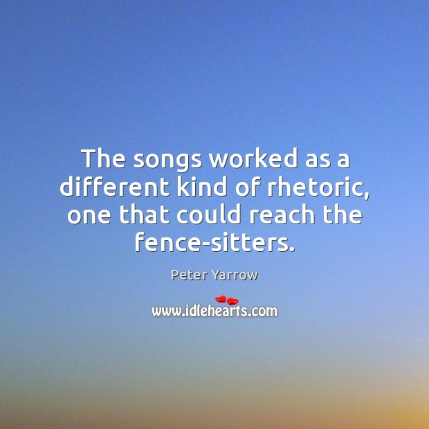 The songs worked as a different kind of rhetoric, one that could reach the fence-sitters. Image