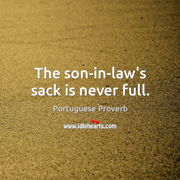 The son-in-law's sack is never full. Image