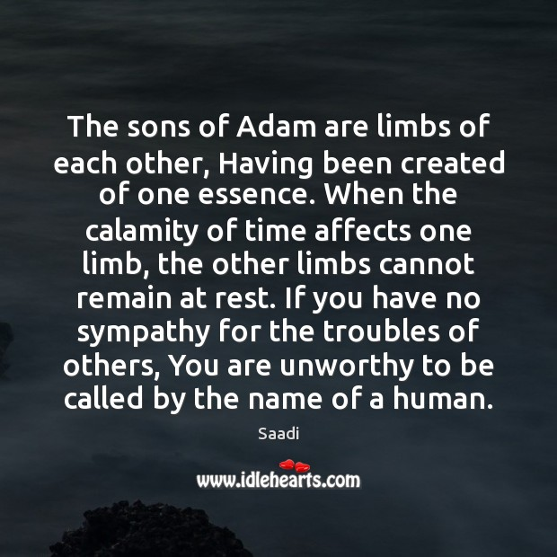 The sons of Adam are limbs of each other, Having been created Saadi Picture Quote