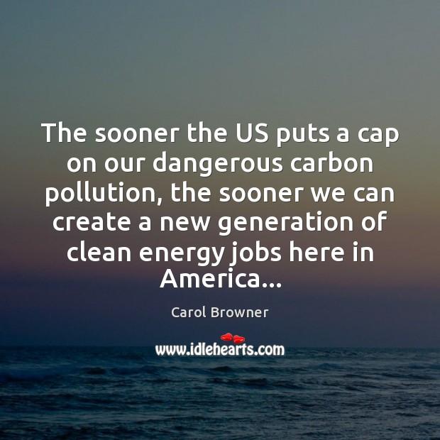 The sooner the US puts a cap on our dangerous carbon pollution, Image