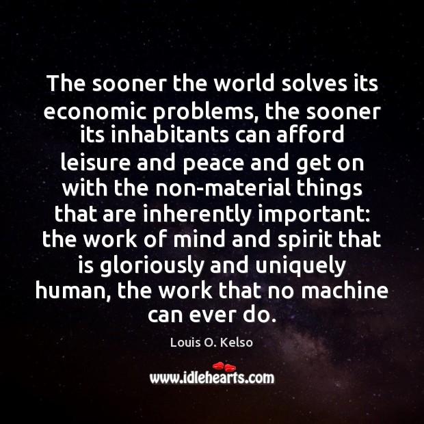 The sooner the world solves its economic problems, the sooner its inhabitants Image