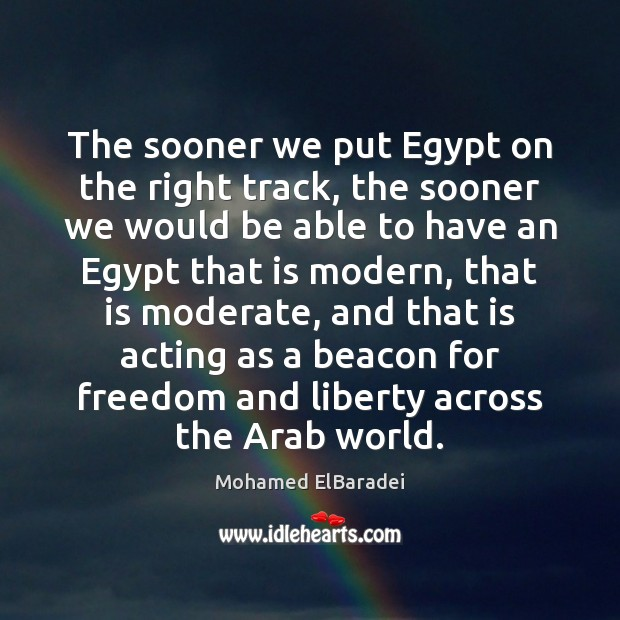 The sooner we put Egypt on the right track, the sooner we Image