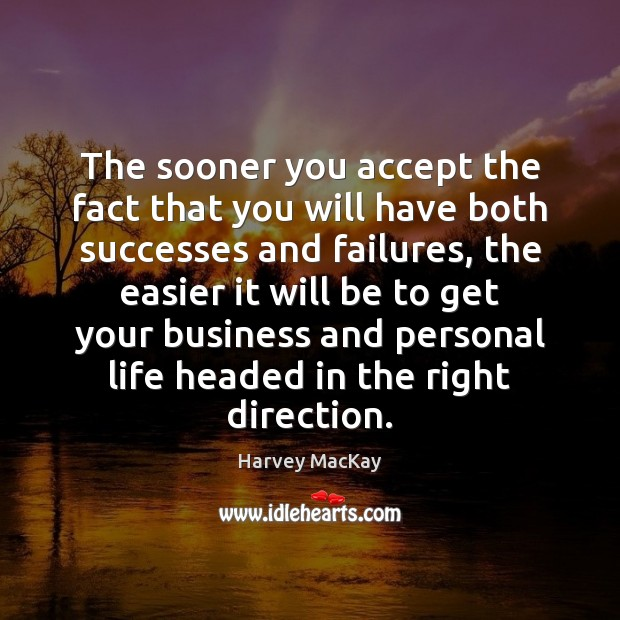 The sooner you accept the fact that you will have both successes Image