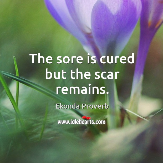 The sore is cured but the scar remains. Ekonda Proverbs Image