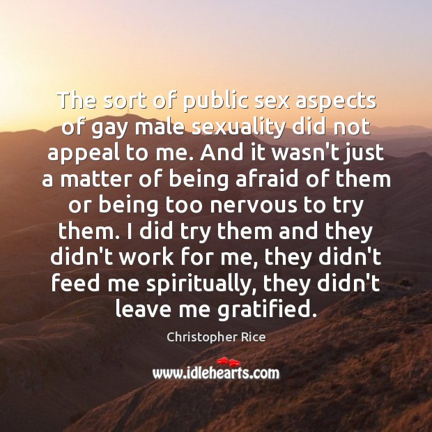 The sort of public sex aspects of gay male sexuality did not Christopher Rice Picture Quote