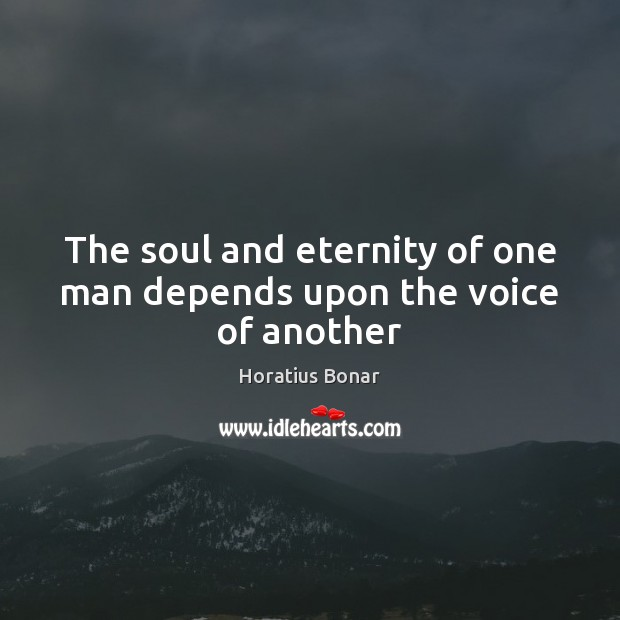 The soul and eternity of one man depends upon the voice of another Image