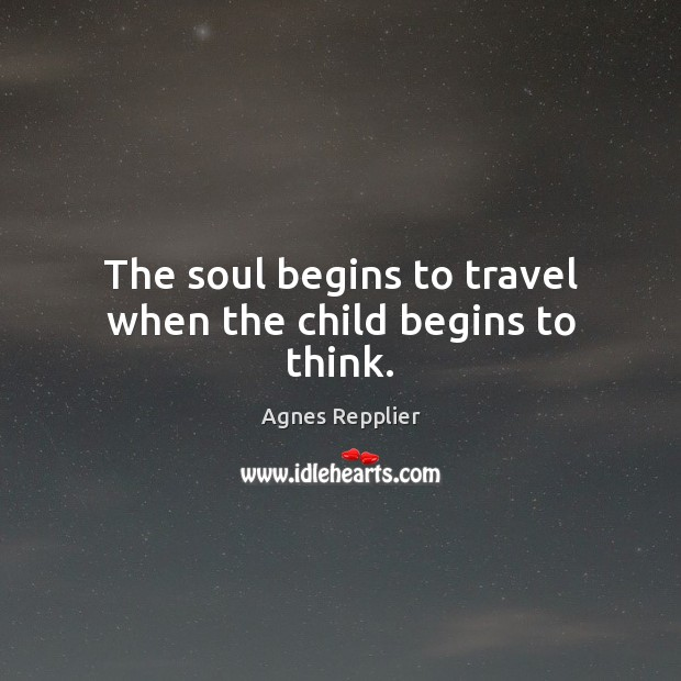 The soul begins to travel when the child begins to think. Image