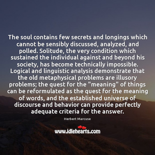 The soul contains few secrets and longings which cannot be sensibly discussed, Herbert Marcuse Picture Quote