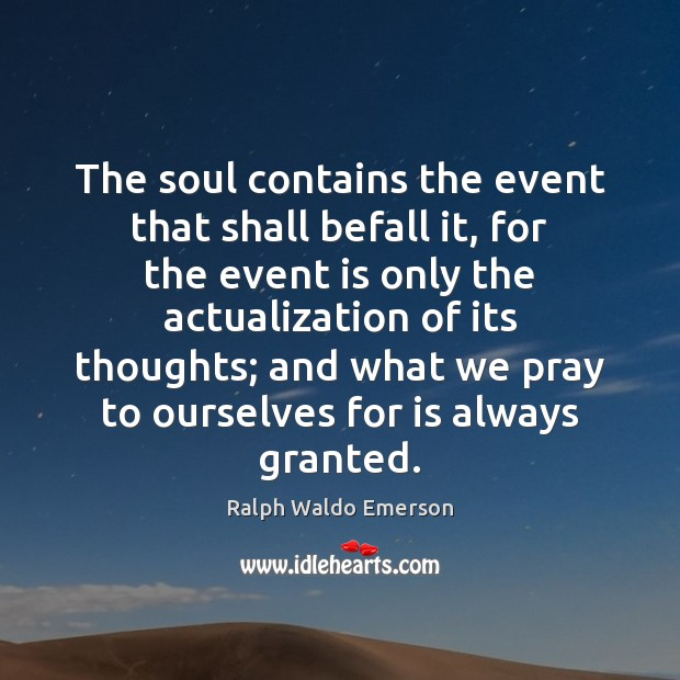 The soul contains the event that shall befall it, for the event Image