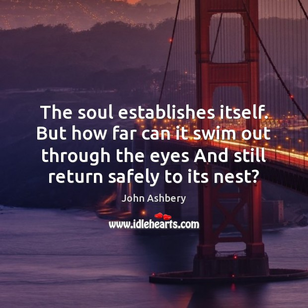 The soul establishes itself. But how far can it swim out through Image
