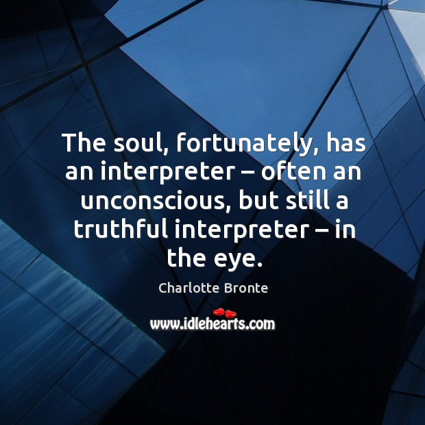 Image, The soul, fortunately, has an interpreter – often an unconscious, but still a truthful interpreter – in the eye.