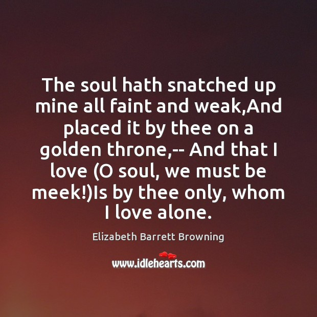 The soul hath snatched up mine all faint and weak,And placed Elizabeth Barrett Browning Picture Quote