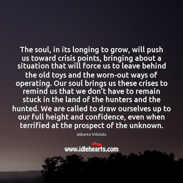 Image, The soul, in its longing to grow, will push us toward crisis