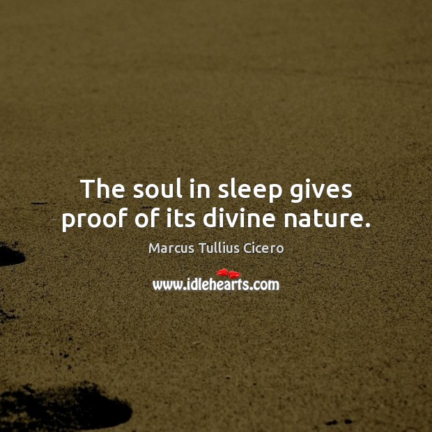 Image, The soul in sleep gives proof of its divine nature.
