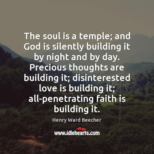 Image, The soul is a temple; and God is silently building it by