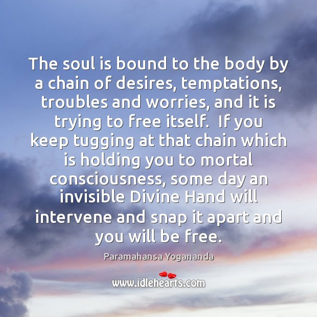 The soul is bound to the body by a chain of desires, Paramahansa Yogananda Picture Quote