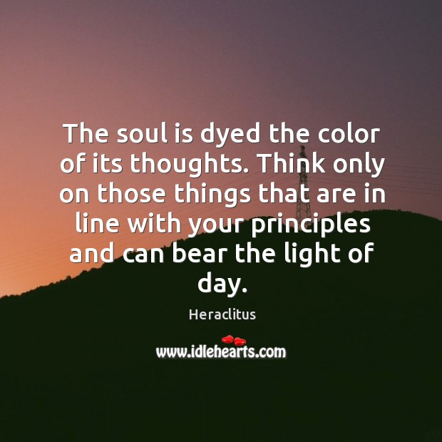 The soul is dyed the color of its thoughts. Think only on Image