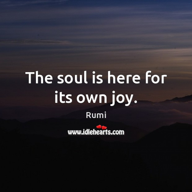Image, The soul is here for its own joy.
