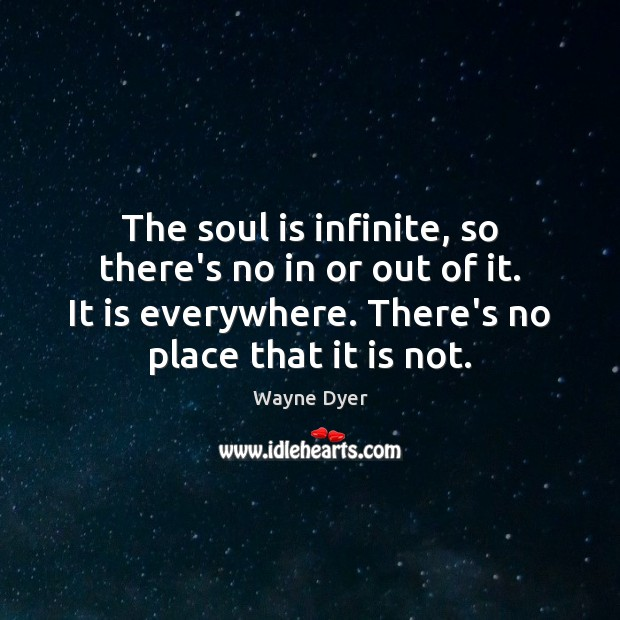 Image, The soul is infinite, so there's no in or out of it.
