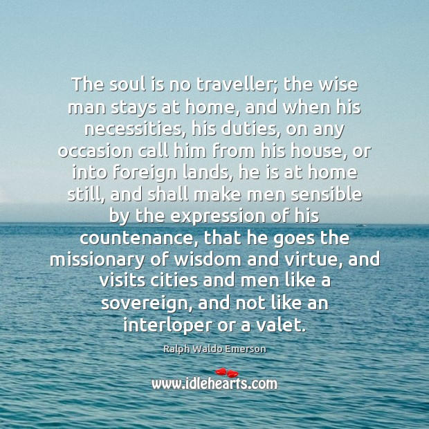 The soul is no traveller; the wise man stays at home, and Image
