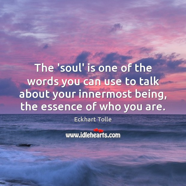 The 'soul' is one of the words you can use to talk Eckhart Tolle Picture Quote