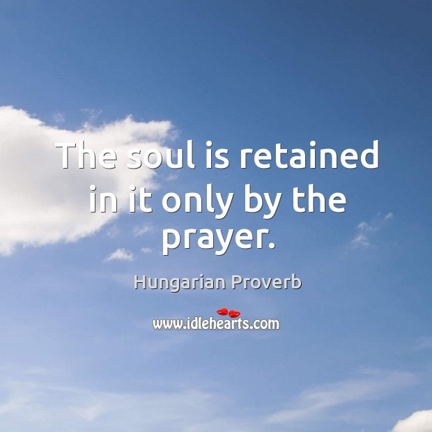 Image, The soul is retained in it only by the prayer.