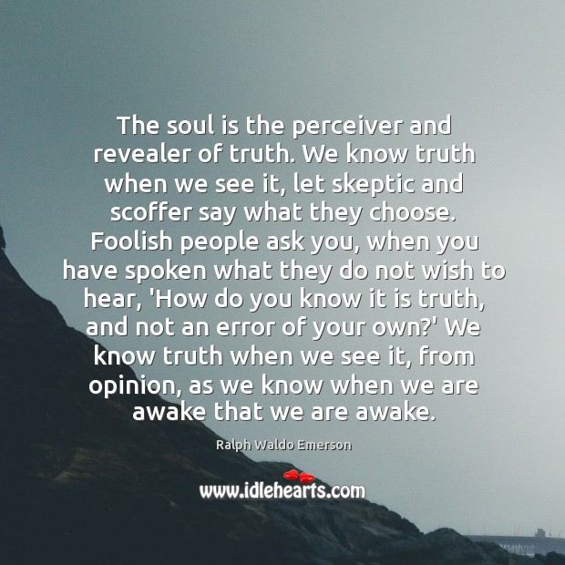 The soul is the perceiver and revealer of truth. We know truth Image
