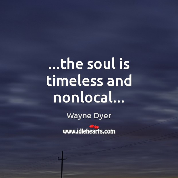 …the soul is timeless and nonlocal… Image