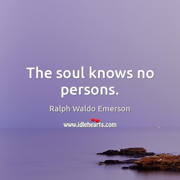 The soul knows no persons. Image