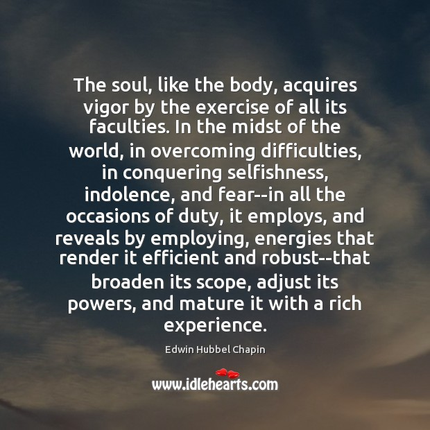 The soul, like the body, acquires vigor by the exercise of all Edwin Hubbel Chapin Picture Quote