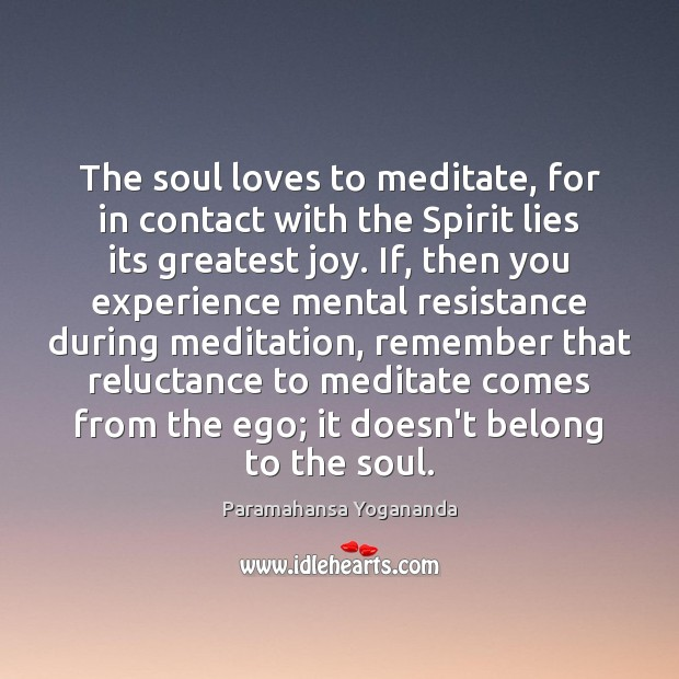 The soul loves to meditate, for in contact with the Spirit lies Image