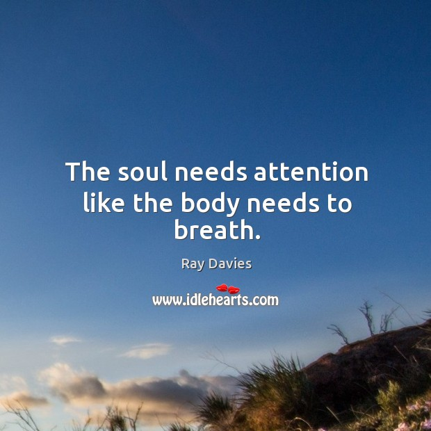 The soul needs attention like the body needs to breath. Image