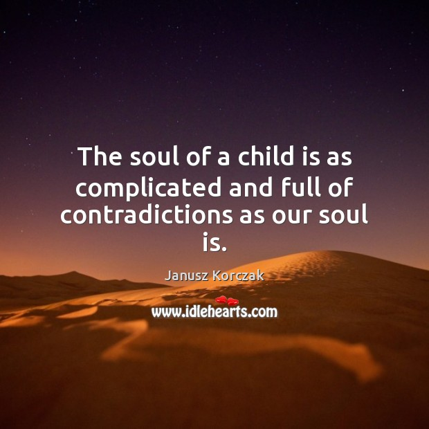The soul of a child is as complicated and full of contradictions as our soul is. Soul Quotes Image