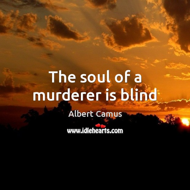 The soul of a murderer is blind Image
