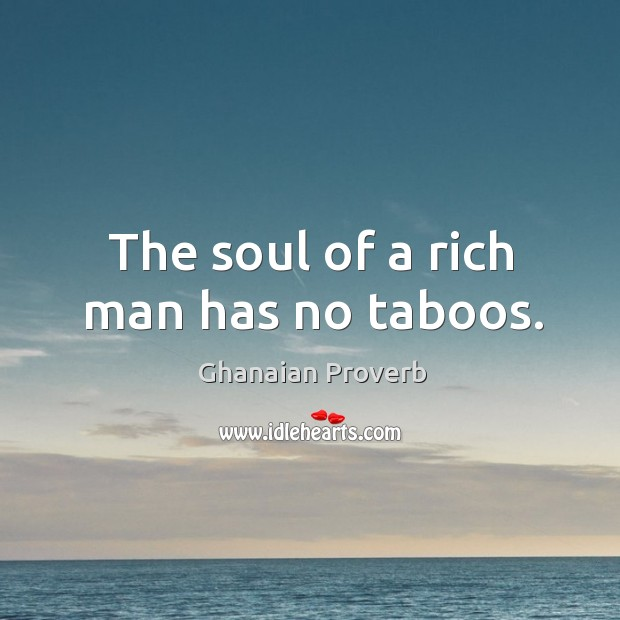 The soul of a rich man has no taboos. Ghanaian Proverbs Image