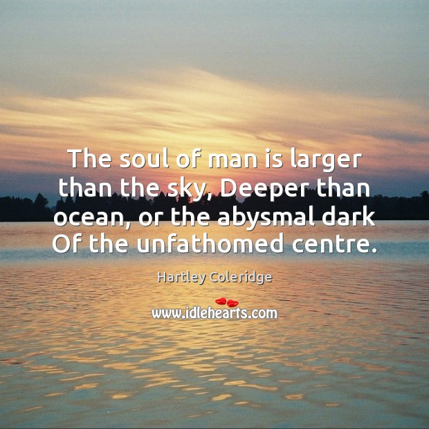 Image, The soul of man is larger than the sky, Deeper than ocean,
