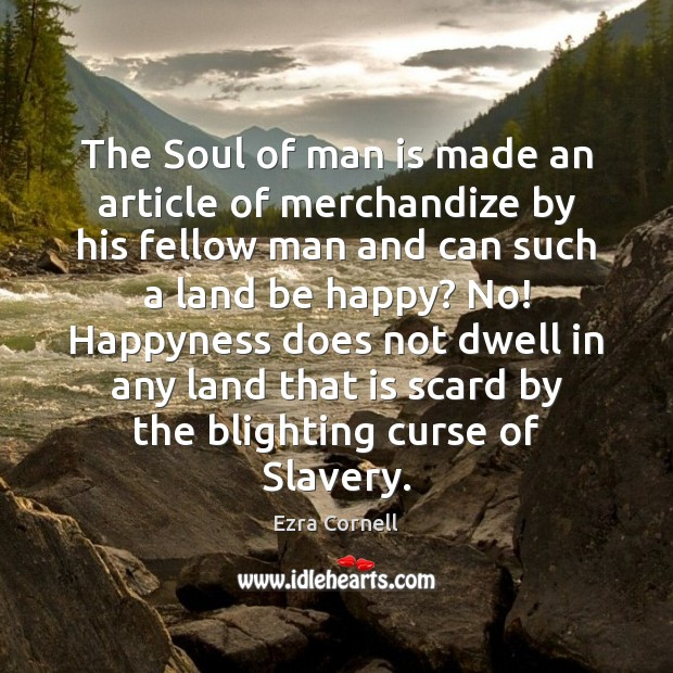 The Soul of man is made an article of merchandize by his Image