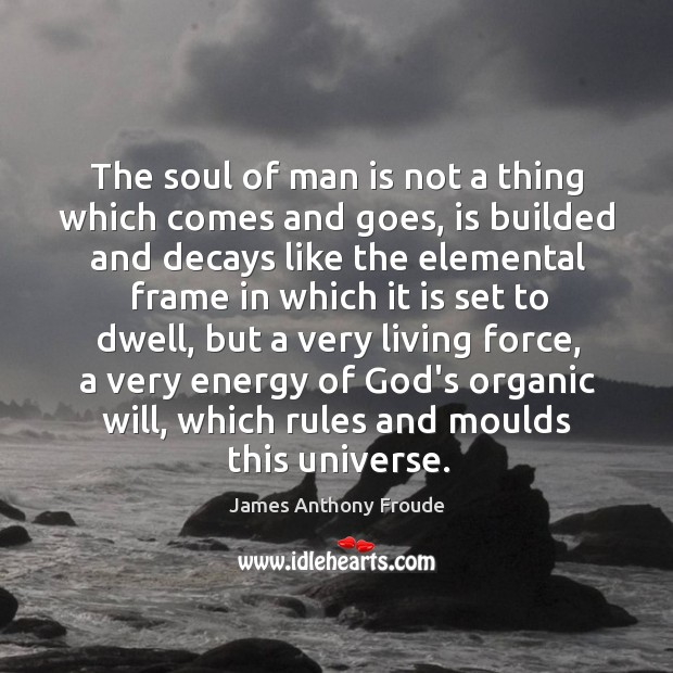 Image, The soul of man is not a thing which comes and goes,