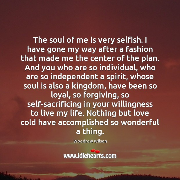 Image, The soul of me is very selfish. I have gone my way