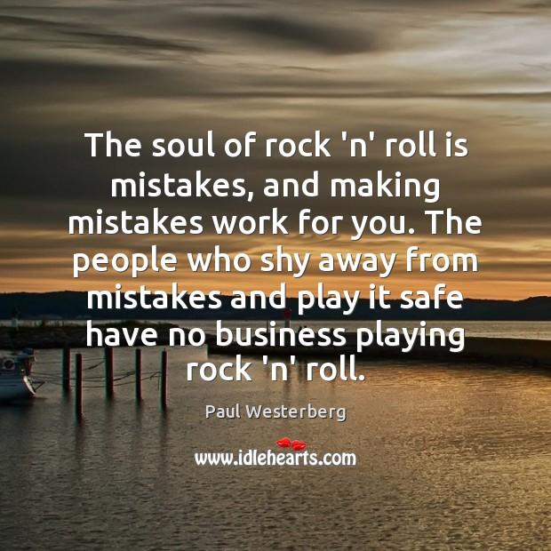 The soul of rock 'n' roll is mistakes, and making mistakes work Paul Westerberg Picture Quote