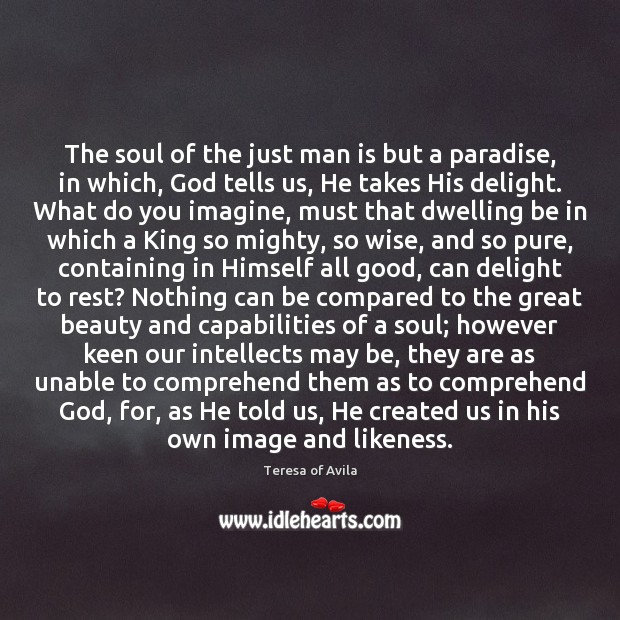 The soul of the just man is but a paradise, in which, Teresa of Avila Picture Quote