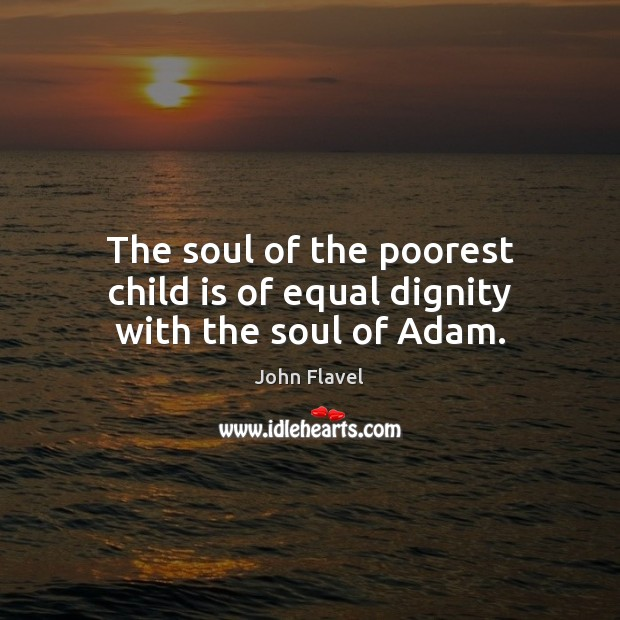 The soul of the poorest child is of equal dignity with the soul of Adam. Image