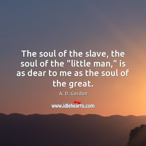 "Image, The soul of the slave, the soul of the ""little man,"" is"