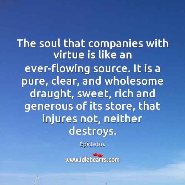 The soul that companies with virtue is like an ever-flowing source. It Image