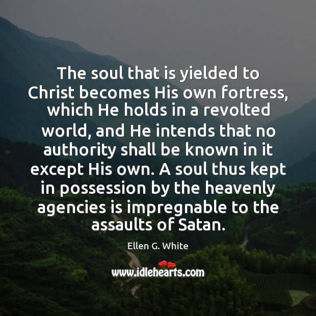 The soul that is yielded to Christ becomes His own fortress, which Image
